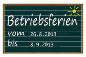 Betriebsferien vom 26.8.2013 - 8.9.2013